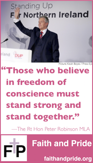 """Those who believe in freedom of conscience must stand strong and stand together."" The Rt Hon Peter Robinson MLA"